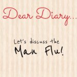 Dear Diary- No! It's the Man Flu!
