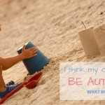 Does my child have Autism? How do I find out?