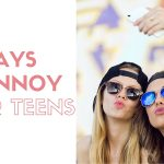 10 Ways to Annoy Your Teens