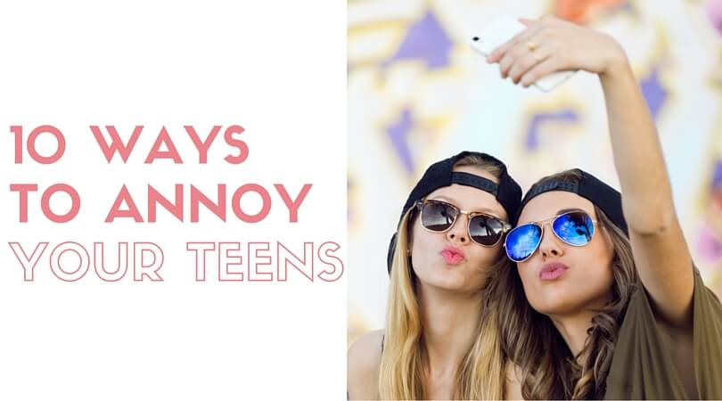 ANNOY YOUR TEENS