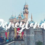 A complete guide to Disneyland (with some insider tips!)