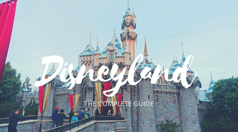 complete guide to Disneyland / Disneyland tips