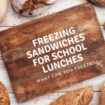 Freezing sandwiches for school lunch- what can you freeze?