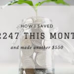 How I saved $2247 this month (and made an extra $550)