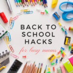 Back to school hacks for busy mums