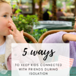 5 ways to keep kids connected with friends while isolating